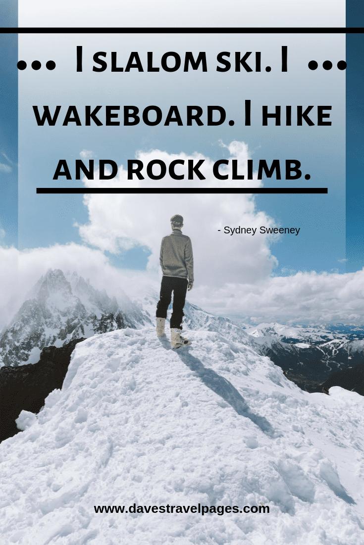 Hiking and outdoors quote - I slalom ski. I wakeboard. I hike and rock climb