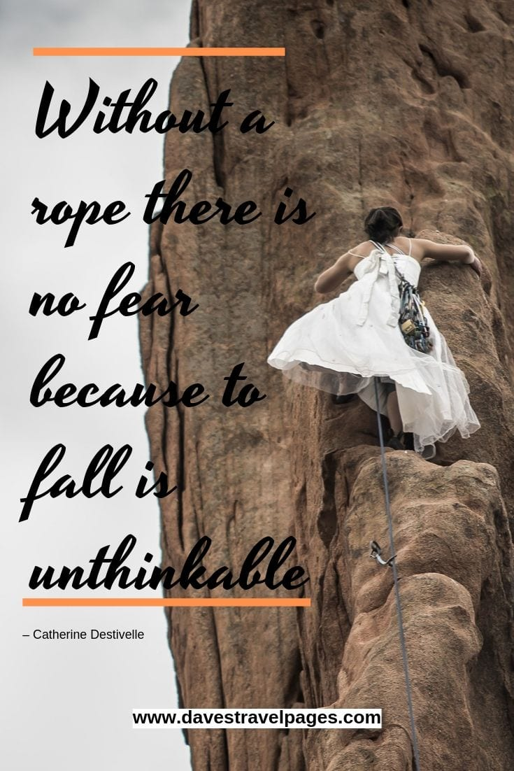 Without a rope there is no fear because to fall is unthinkable.