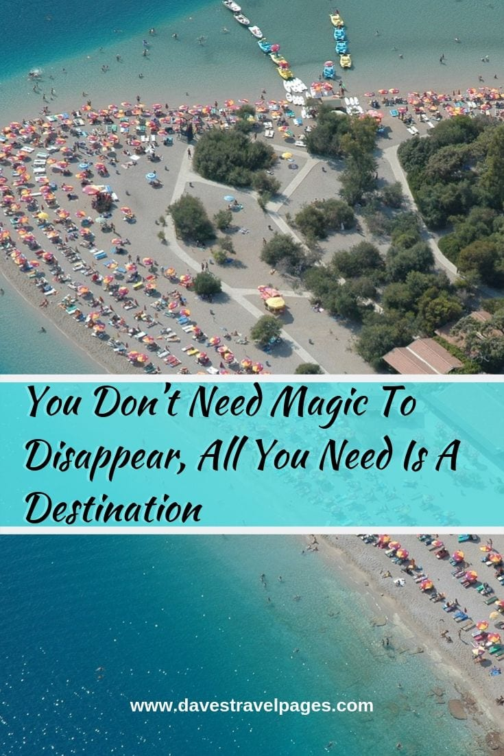 """Travel sayings - """"You Don't Need Magic To Disappear, All You Need Is A Destination."""""""