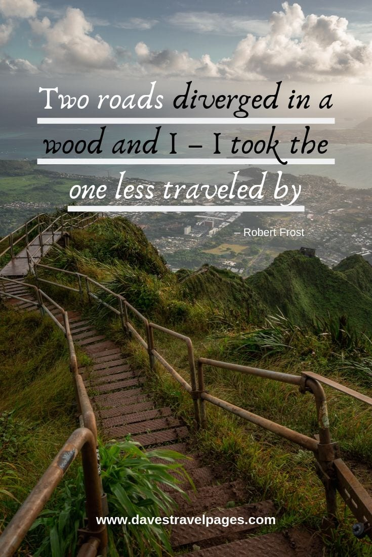"""Traveling family quotes - """"Two roads diverged in a wood and I – I took the one less traveled by."""""""