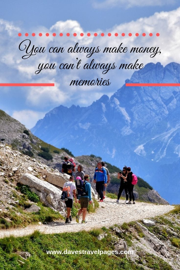 Happiness quotes - You can always make money, you can't always make memories