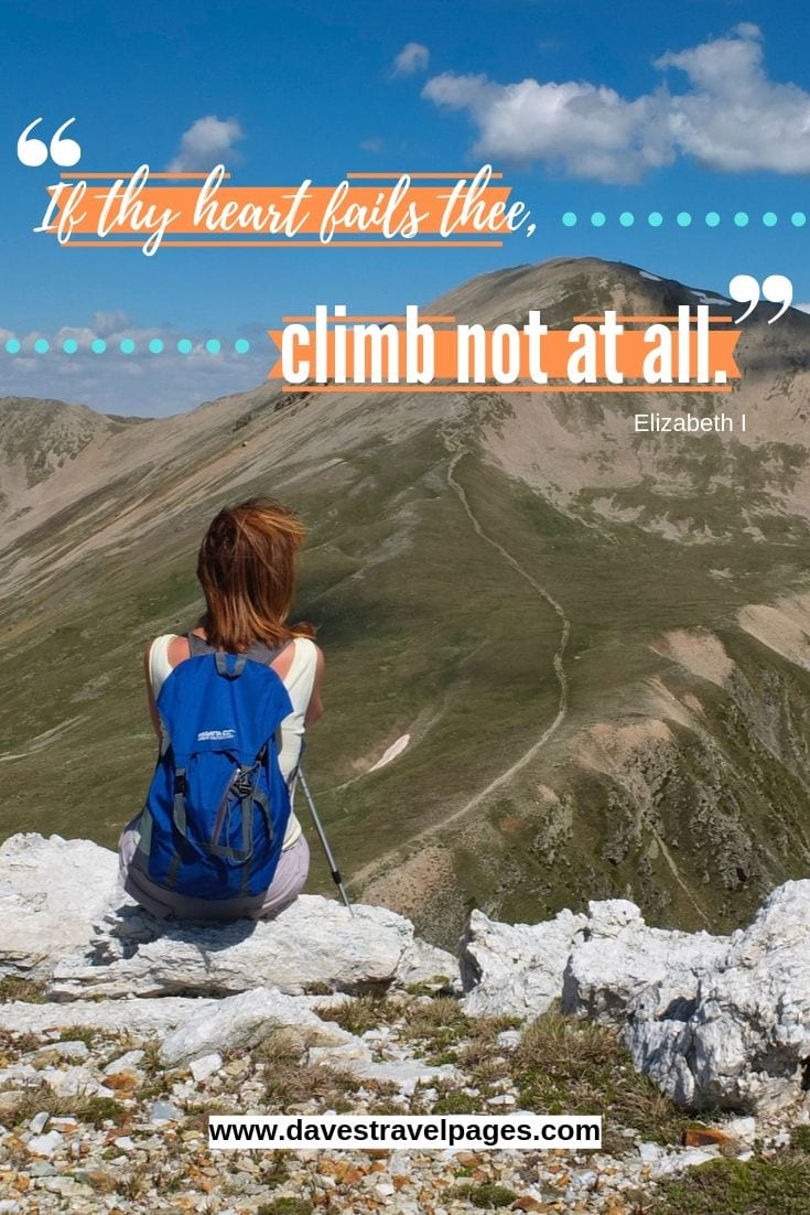 Inspiring Quotes - If thy heart fails thee, climb not at all.