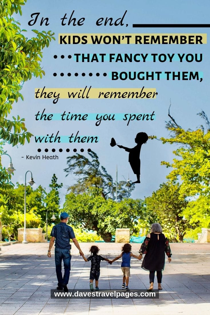Family quotes - In the end, kids won't remember that fancy toy you bought them, they will remember the time you spent with them