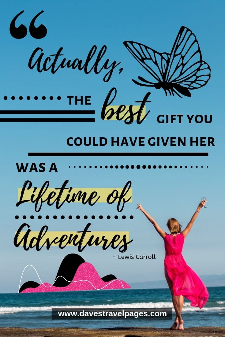 """Travel Captions - """"Actually, the best gift you could have given her was a lifetime of adventures"""""""