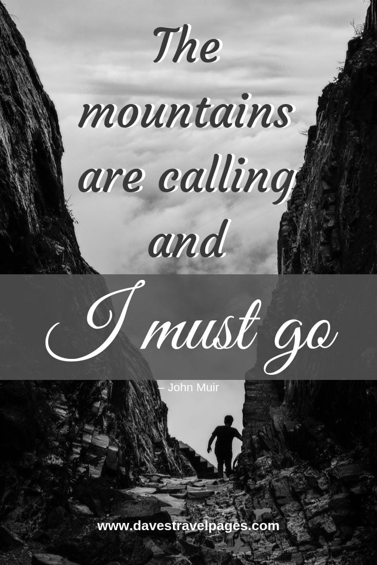 John Muir Mountain Quote - The mountains are calling and I must go.