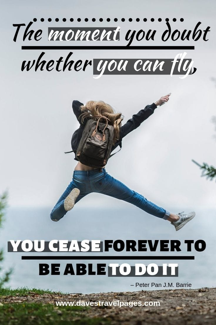 """Family travel quotes - """"The moment you doubt whether you can fly, you cease forever to be able to do it"""""""
