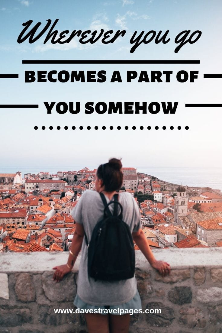 """Family Trip Quotes - """"Wherever you go becomes a part of you somehow"""""""