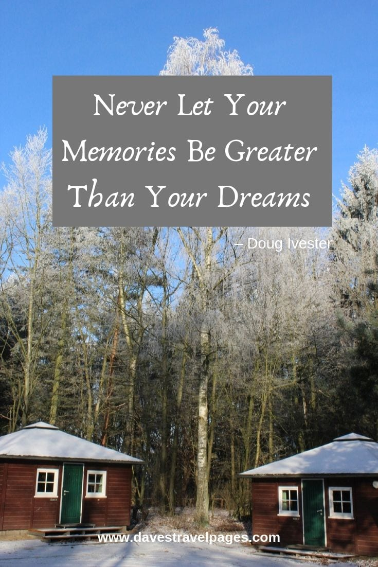 """Inspirational Quotes - """"Never Let Your Memories Be Greater Than Your Dreams."""""""