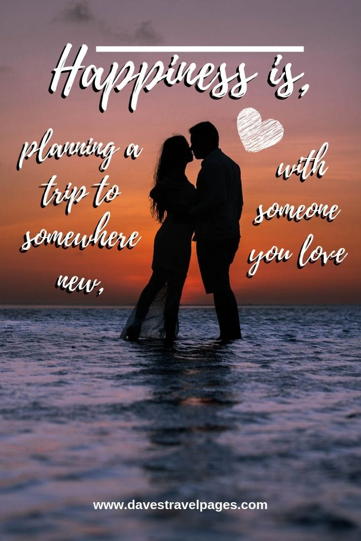 """Quotes about traveling together - """"Happiness is, planning a trip to somewhere new, with someone you love"""""""