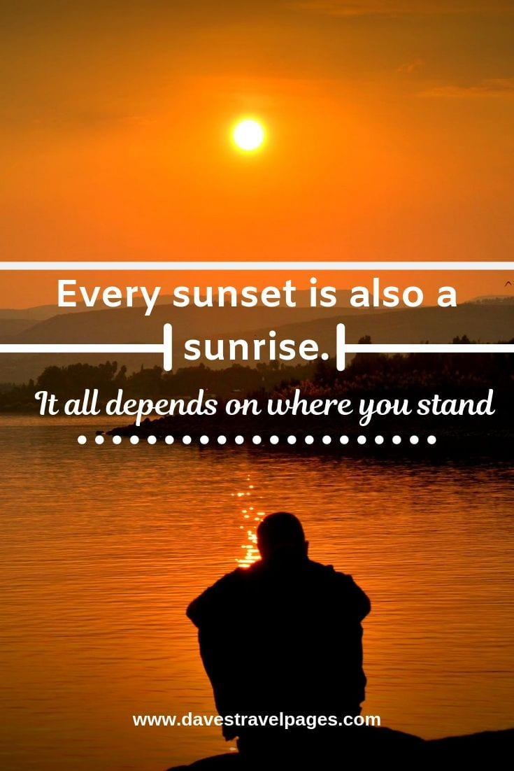 """Inspiring quotes - """"Every sunset is also a sunrise. It all depends on where you stand"""""""
