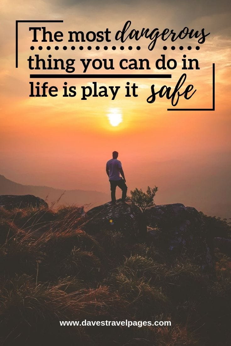 Motivating quote - The most dangerous thing you can do in life is play it safe.'