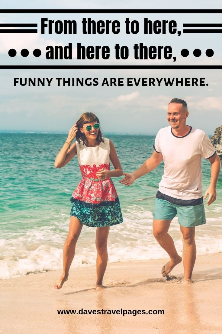 """Funny travel quotes - """"From there to here, and here to there, funny things are everywhere."""""""