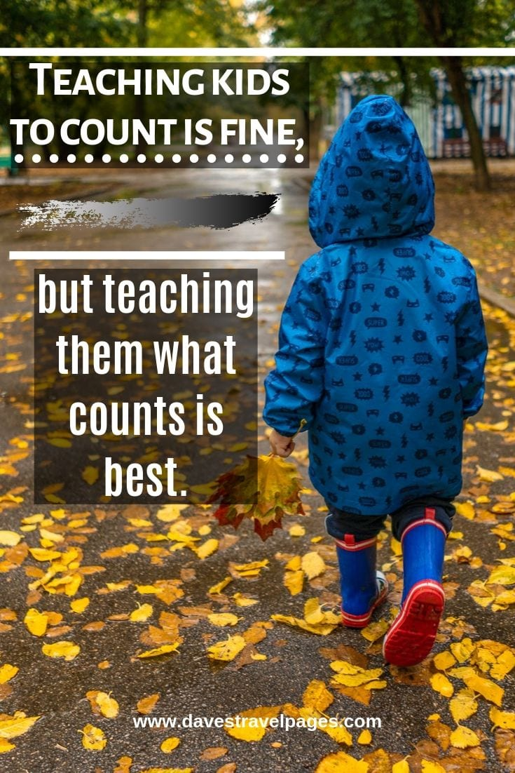"""Best family travel quotes - """"Teaching kids to count is fine, but teaching them what counts is best."""""""