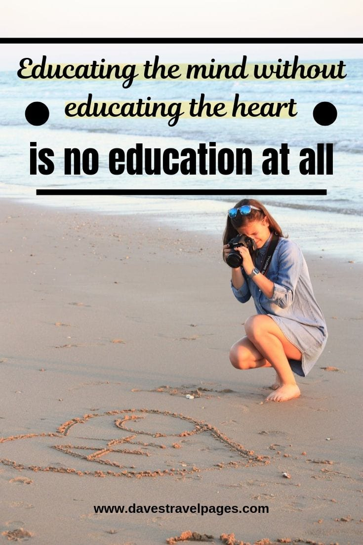 """Best quotes about family travel - """"Educating the mind without educating the heart is no education at all"""""""