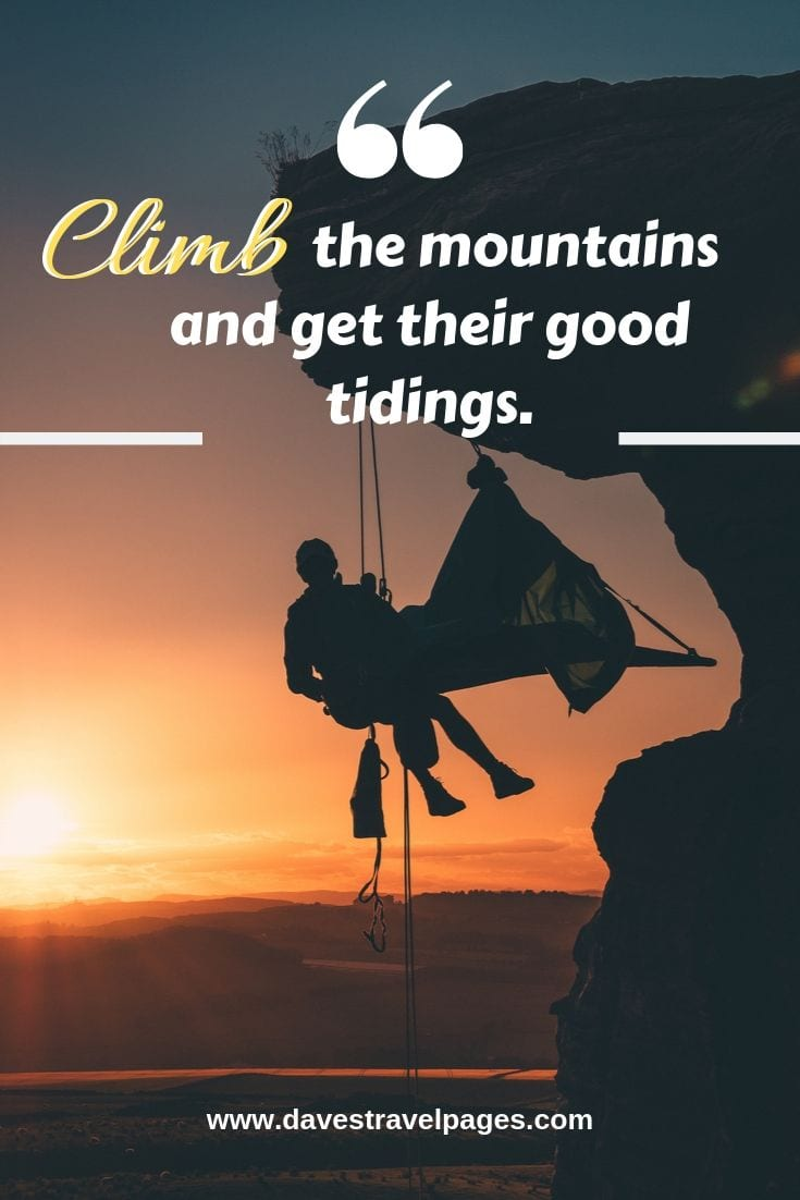 John Muir quote - Climb the mountains and get their good tidings