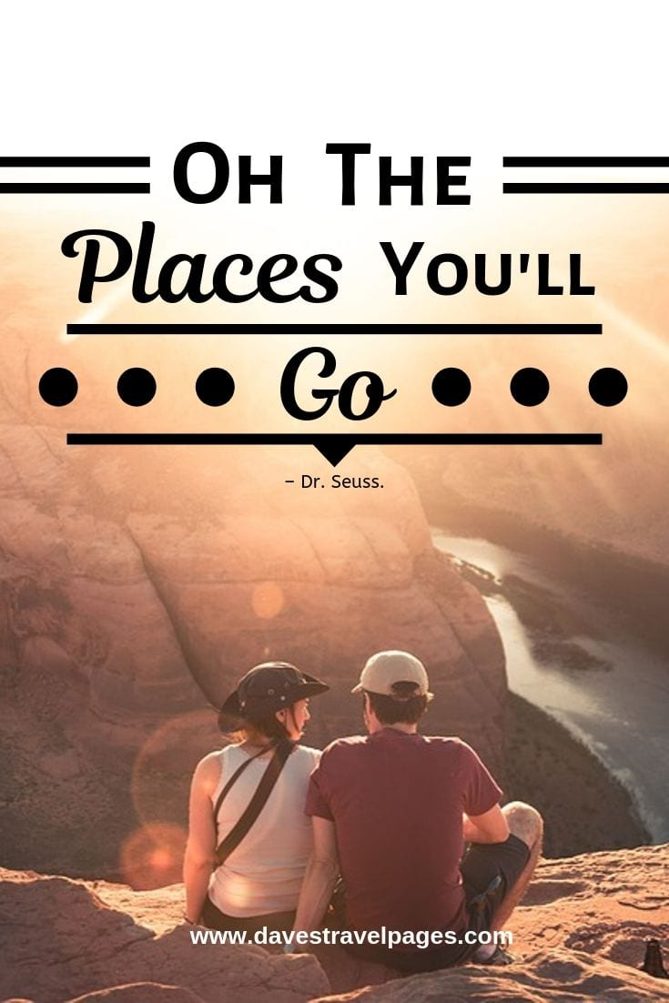 Great travel quotes - Oh the places you'll go.