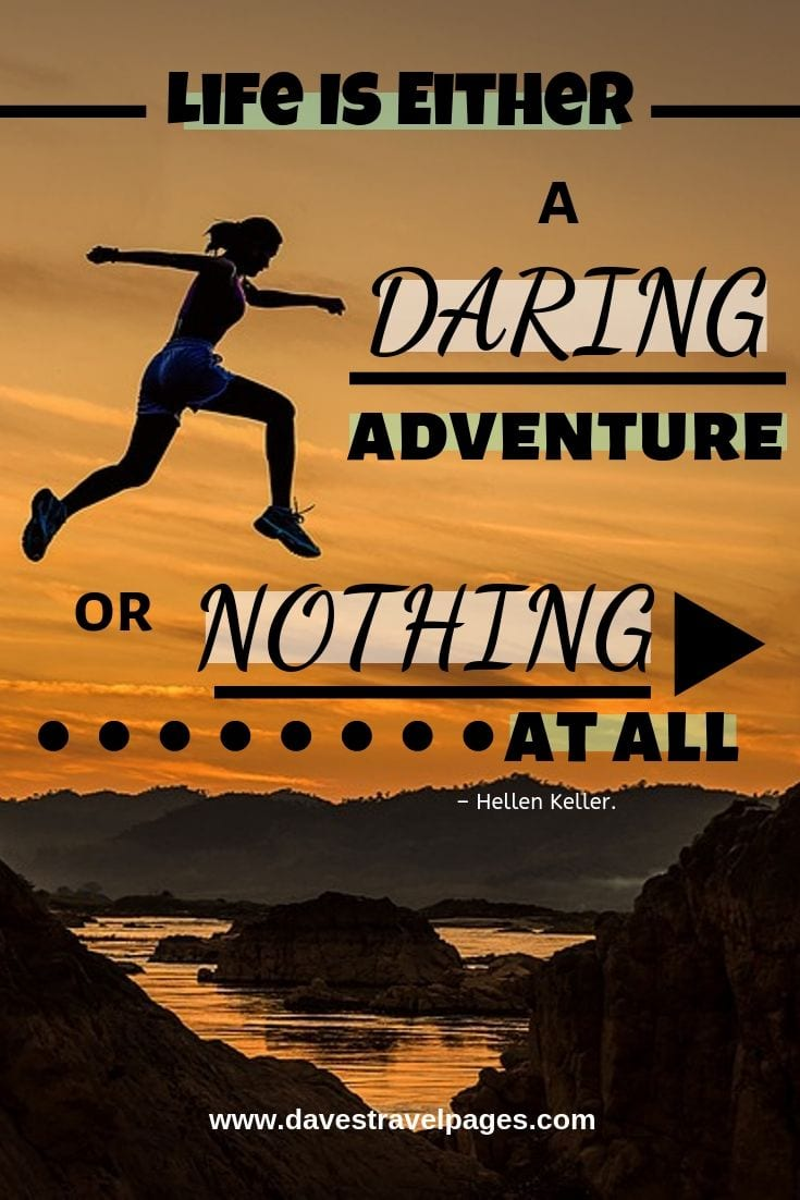 """Life and Adventure quotes - """"Life Is Either A Daring Adventure Or Nothing At All."""""""