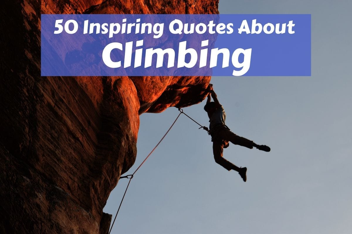 A collection of the 50 best climbing quotes