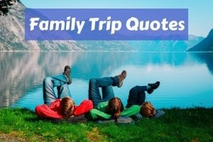 Ultimate list of 50 of the best family trip quotes