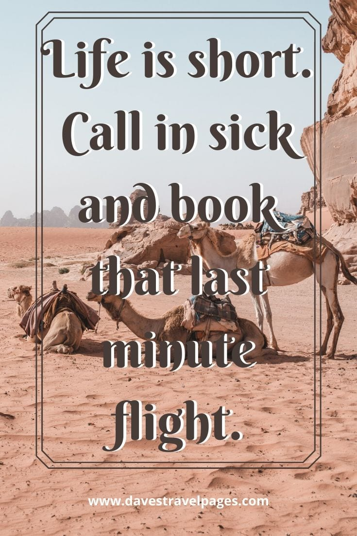 Funny Travel Quote: Life is short. Call in sick and book that last minute flight.