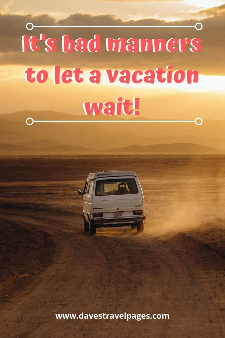 Funny travel captions: It's bad manners to let a vacation wait!