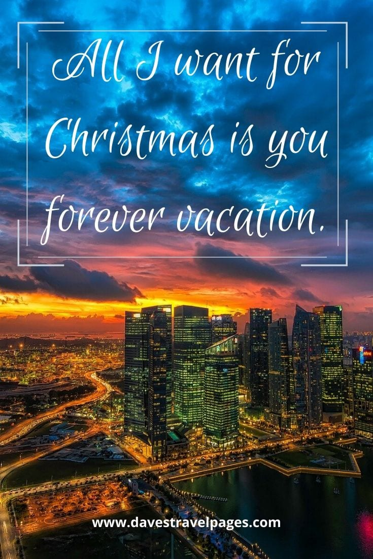 Christmas vacation quotes - All I want for Christmas is you forever vacation.