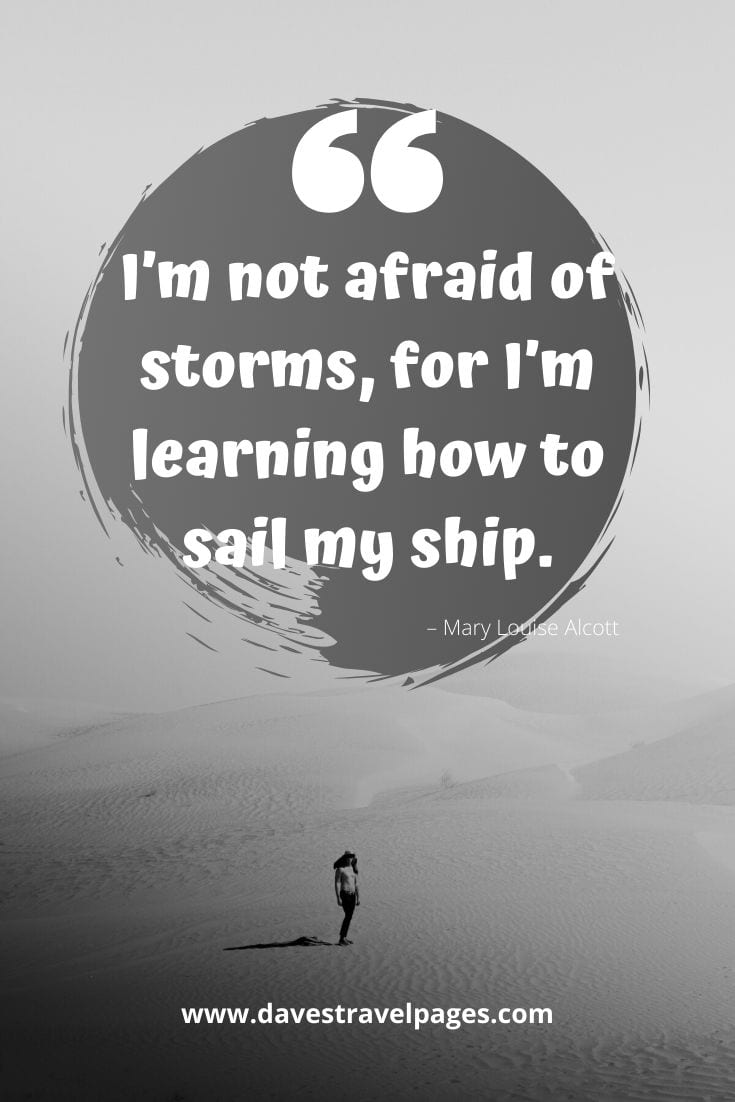 "Inspiring quotes - ""I'm not afraid of storms, for I'm learning how to sail my ship."" – Mary Louise Alcott"