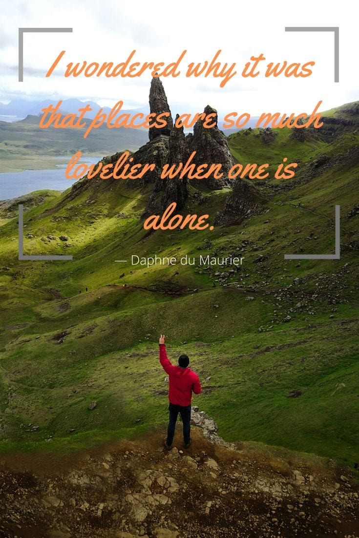 "Motivation to travel alone - I wondered why it was that places are so much lovelier when one is alone."" — Daphne du Maurier"