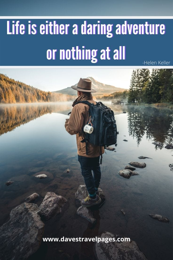 "Adventure Travel Quotes - ""Life is either a daring adventure or nothing at all."" -Helen Keller"