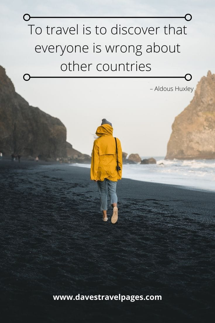 To travel is to discover that everyone is wrong about other countries – Aldous Huxley Quote