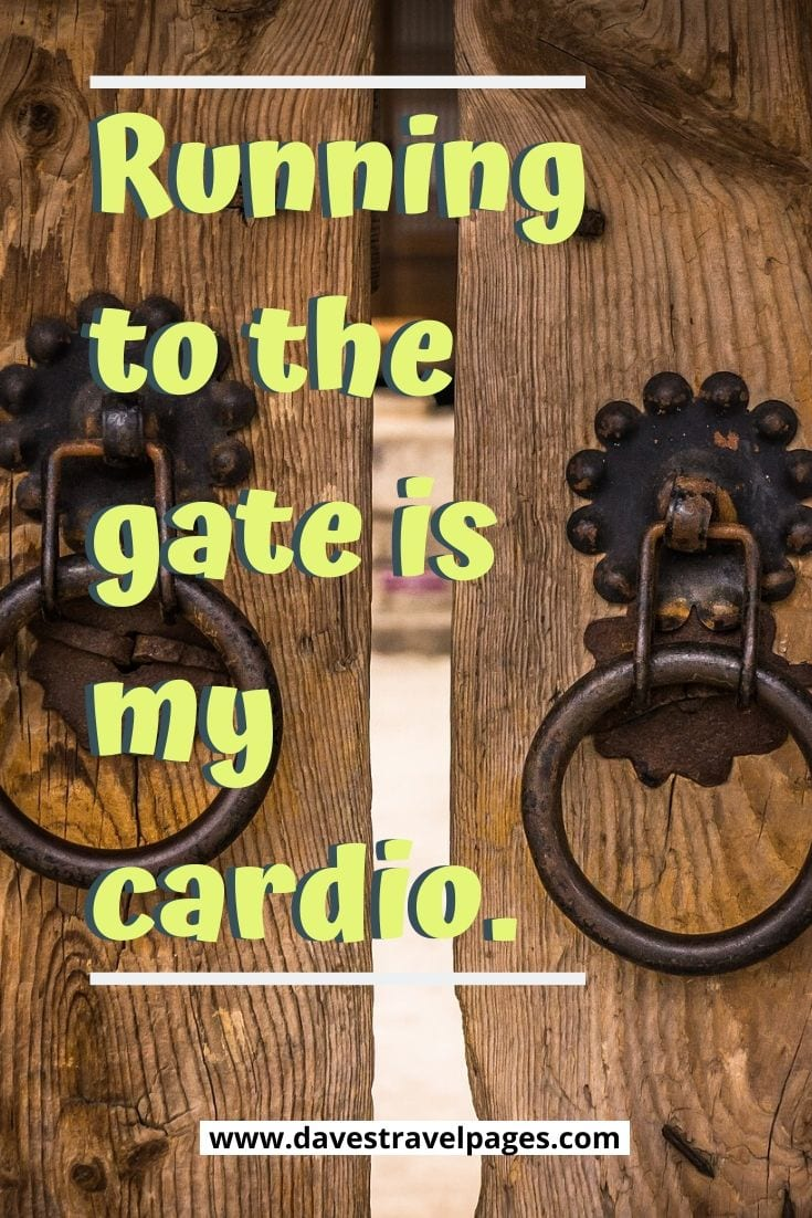 Travel sayings and captions - Running to the gate is my cardio.
