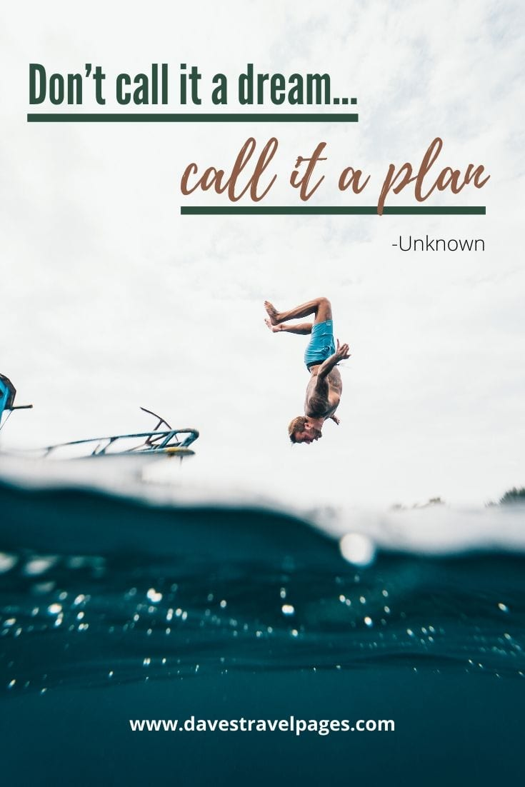 """Don't call it a dream…call it a plan"" -Unknown"