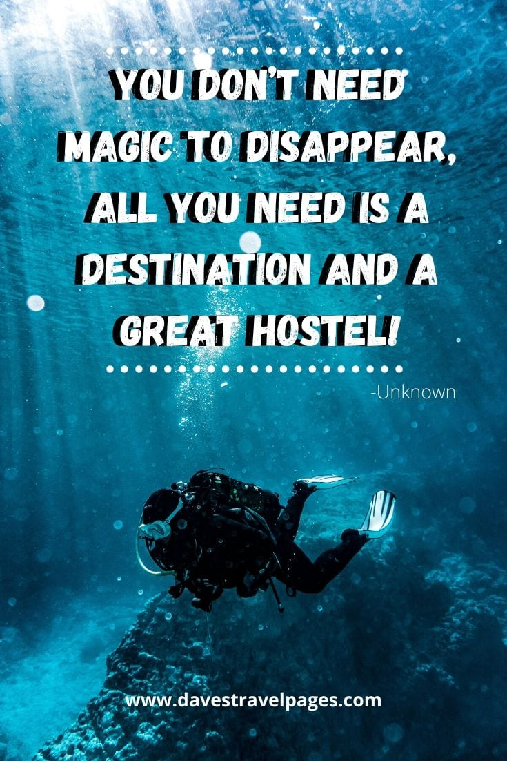 """You don't need magic to disappear, all you need is a destination and a great hostel!"" -Unknown"
