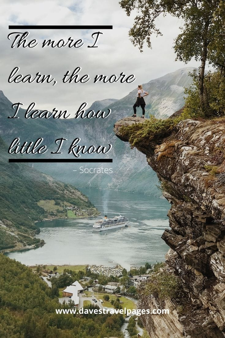 """The more I learn, the more I learn how little I know"" – Socrates Quote"