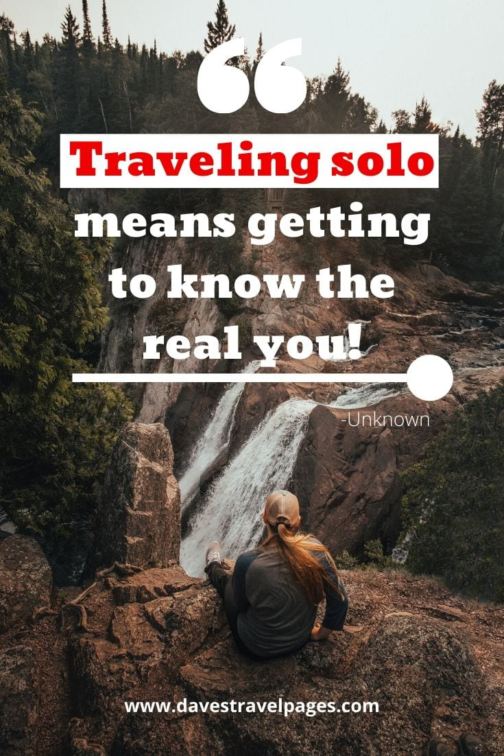 "Traveling quote - ""Traveling solo means getting to know the real you!"" -Unknown"