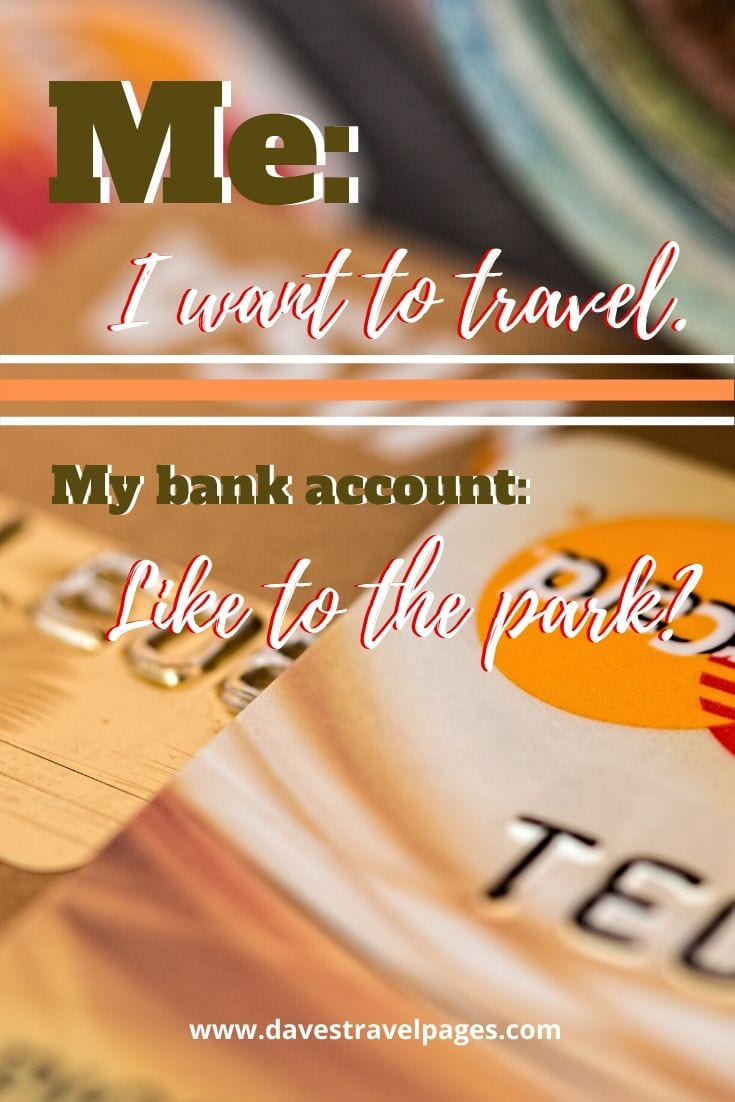 Funniest travel quotes - Me: I want to travel. My bank account: Like to the park?
