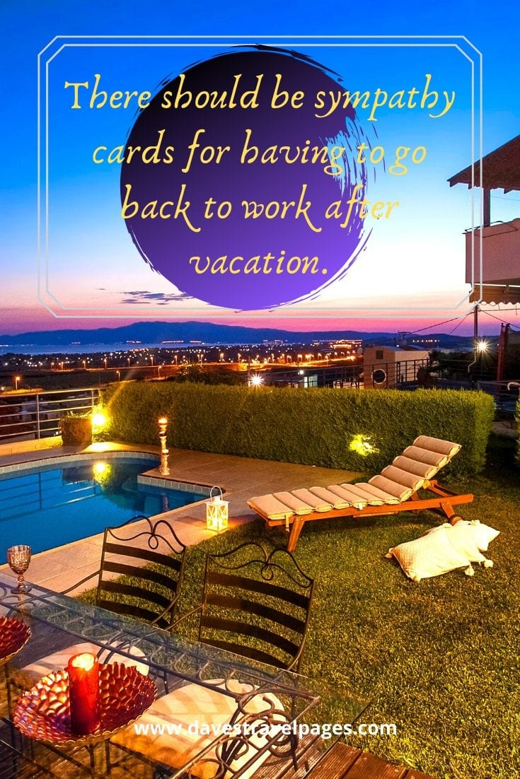 Funniest travel captions - There should be sympathy cards for having to go back to work after vacation.