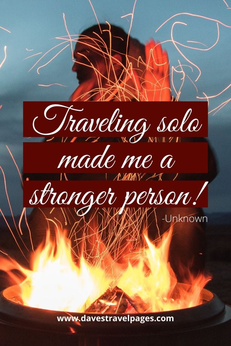"Quotes that inspire your to travel solo: ""Traveling solo made me a stronger person!"" -Unknown"