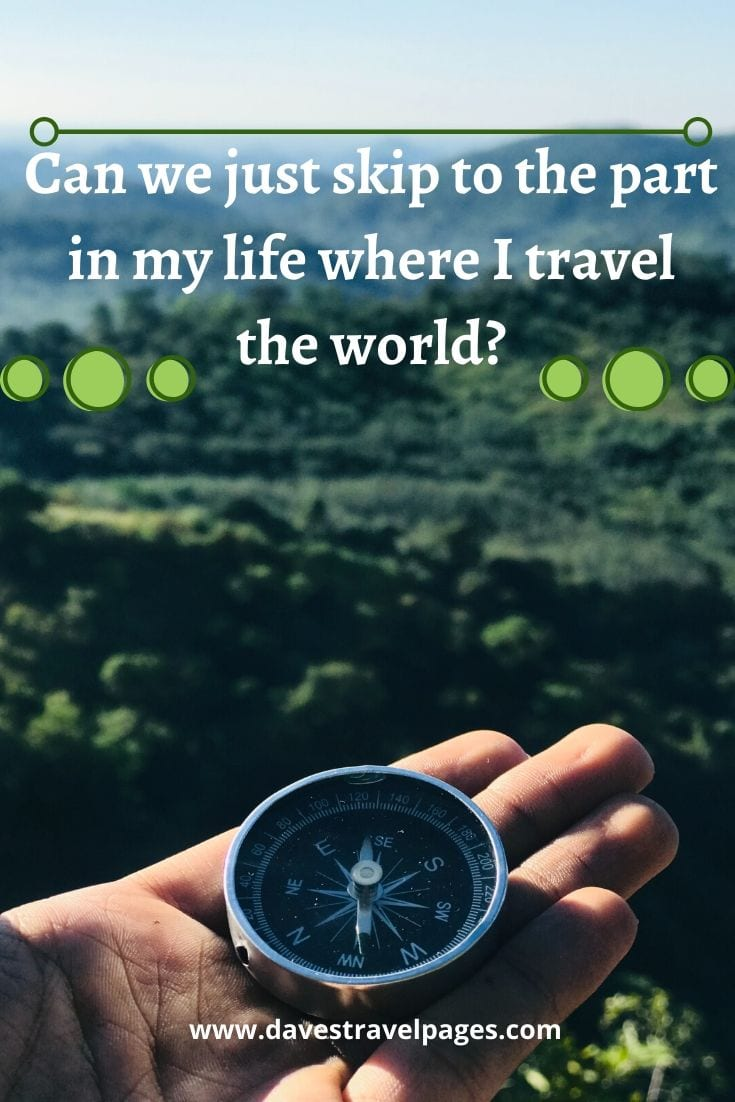 Quotes about traveling the world - Can we just skip to the part in my life where I travel the world?