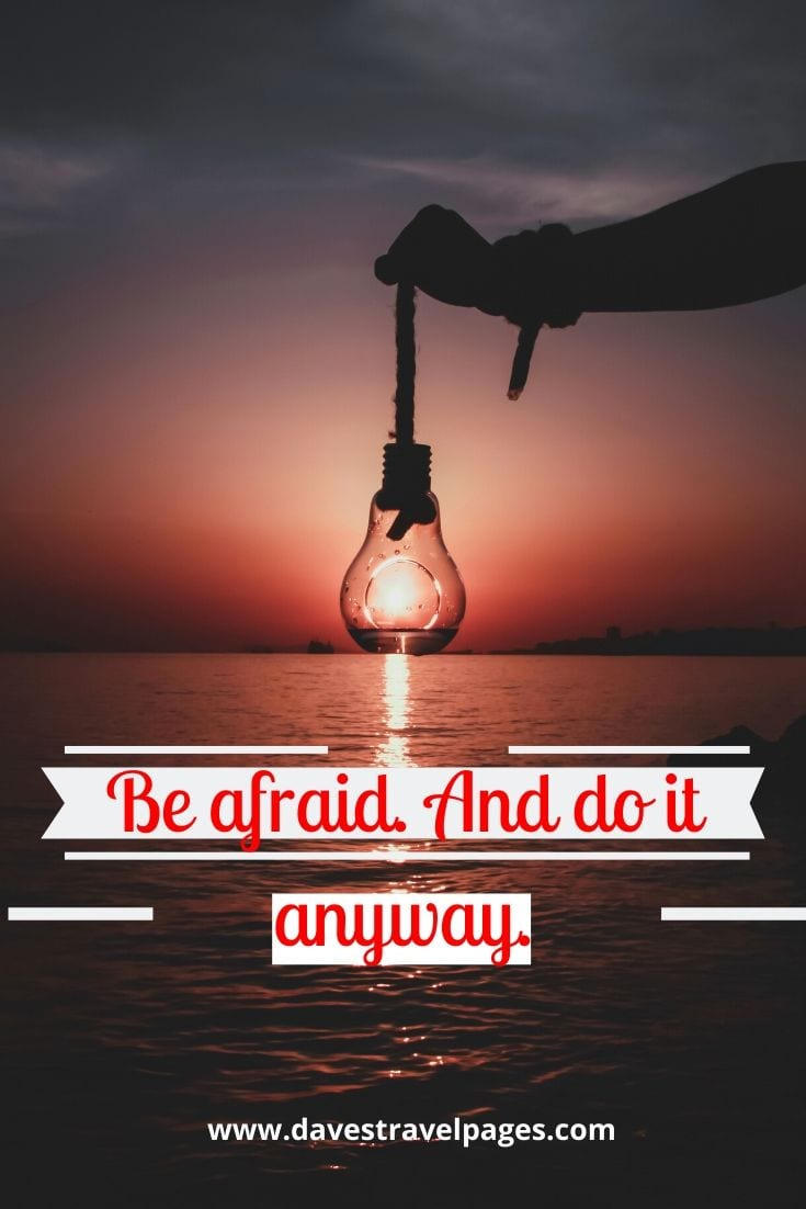 Inspiring travel quotes - Be afraid. And do it anyway.
