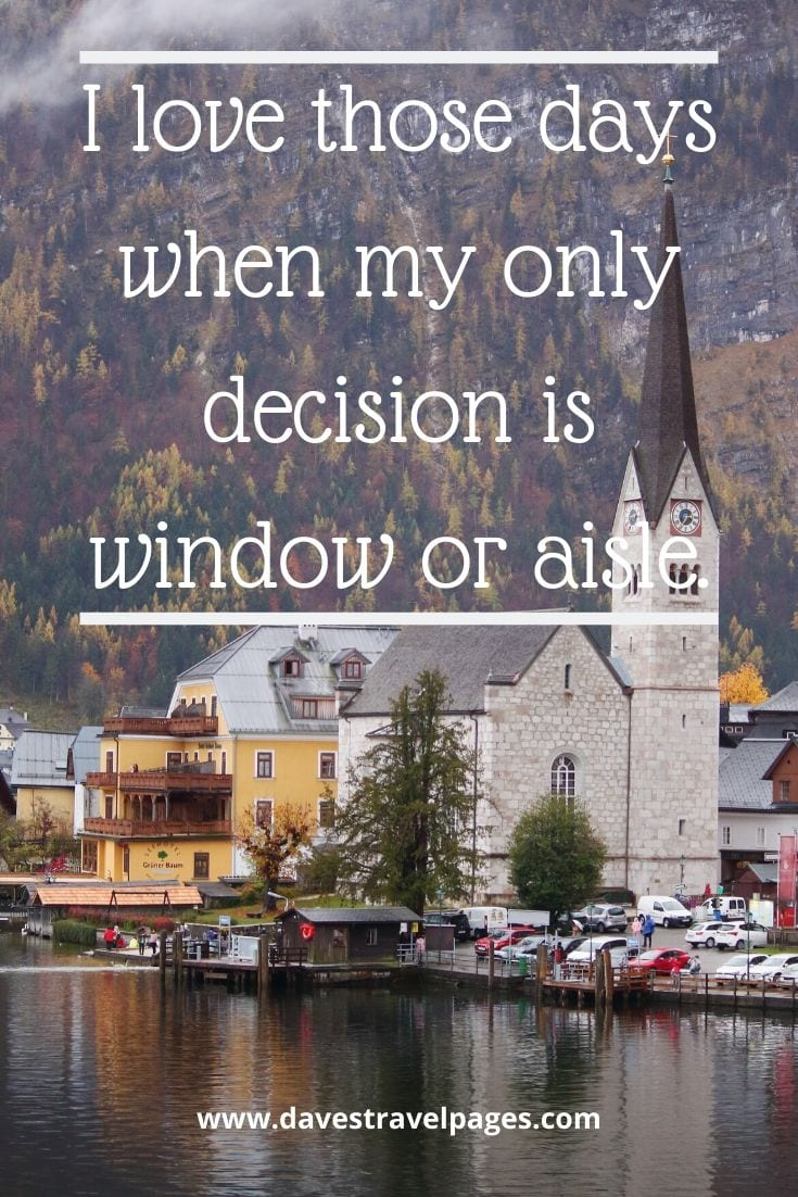 Fun travel quotes: I love those days when my only decision is window or aisle.