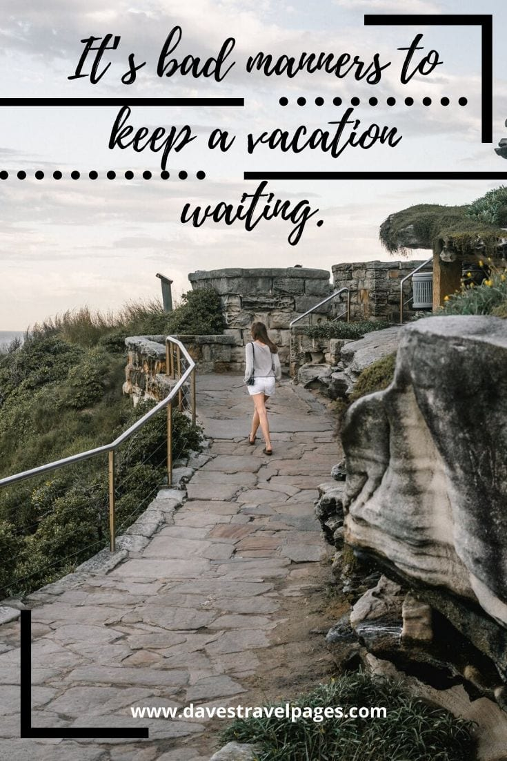 Fun quotes about travel - It's bad manners to keep a vacation waiting.