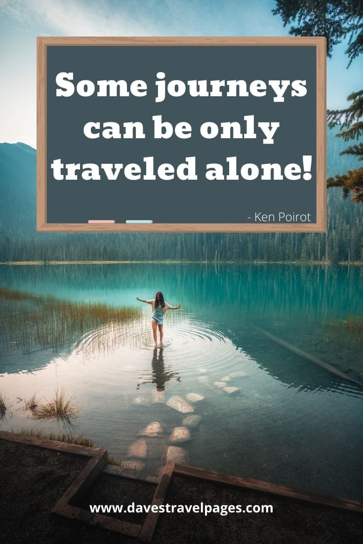 "Journey Quotes - Some journeys can be only traveled alone!"" - Ken Poirot"