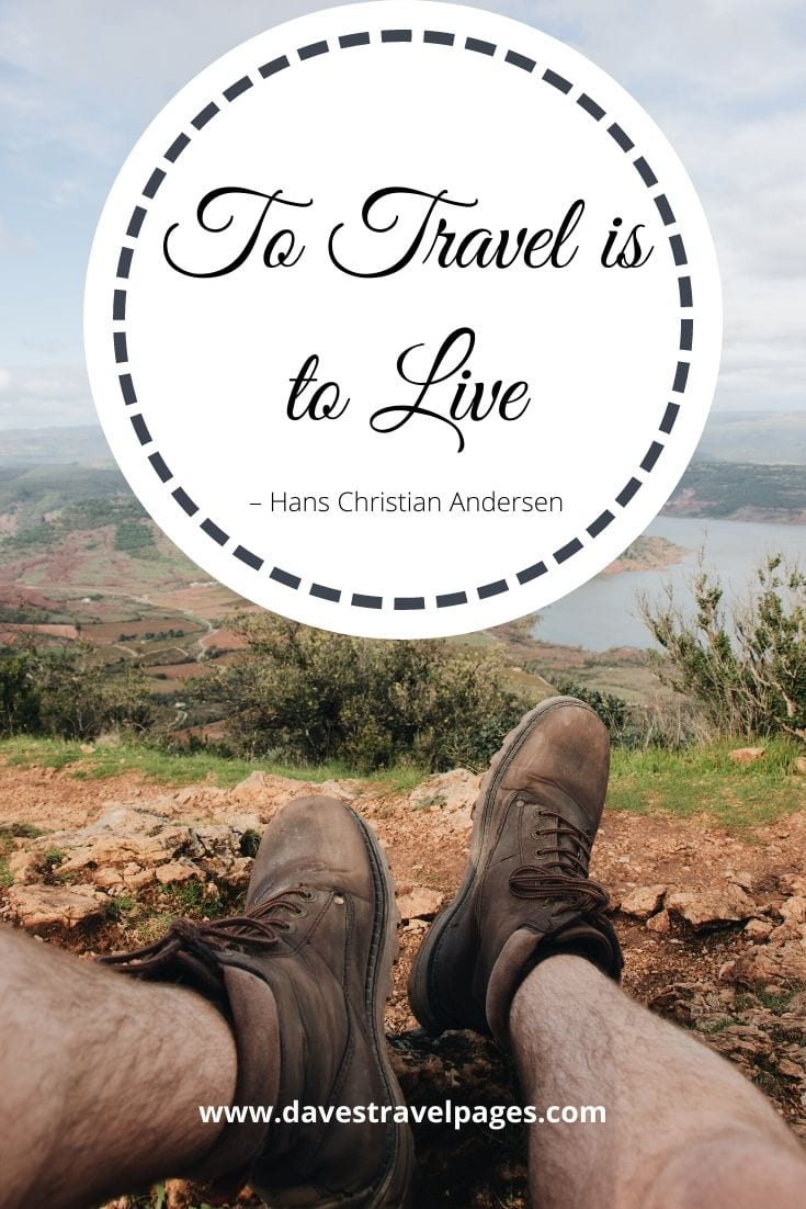 """To Travel is to Live"" – Hans Christian Andersen"