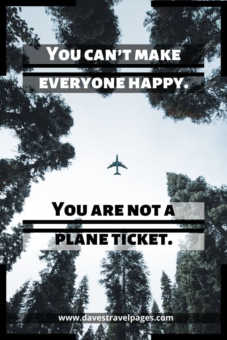 You can't make everyone happy. You are not a plane ticket.