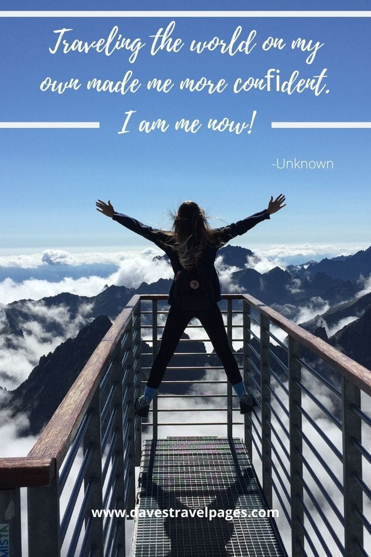 """Traveling the world on my own made me more confident. I am me now!"" -Unknown"