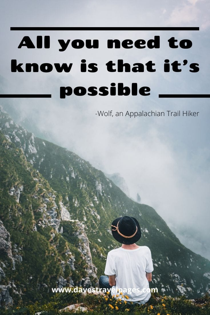 """All you need to know is that it's possible."" -Wolf, an Appalachian Trail Hiker"