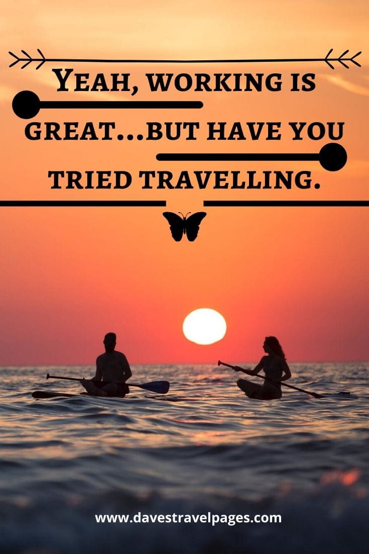 Work life balance quotes - Yeah, working is great…but have you tried travelling.