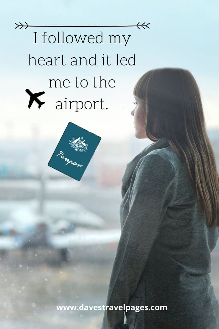 Airport quotes - I followed my heart and it led me to the airport.