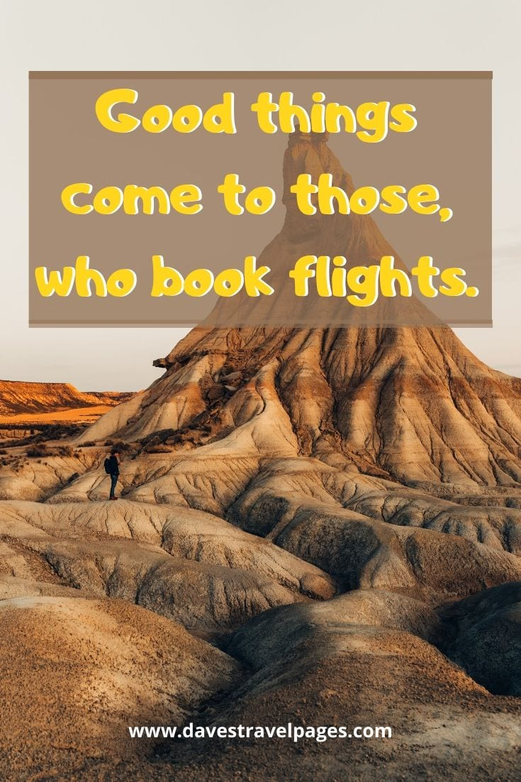 Funny travel sayings - Good things come to those, who book flights.